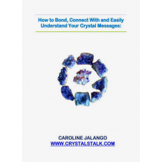 How to Bond, Connect & Easily Understand Your Crystal Messages