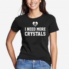 I Need More Crystals - Ladies Crew Neck Tee