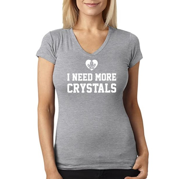 I Need More Crystals - Ladies V Neck Tee